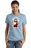 Ladies Light Blue BRB Jesus - Christian Atheist Rapture Funny Apolcalypse Joke