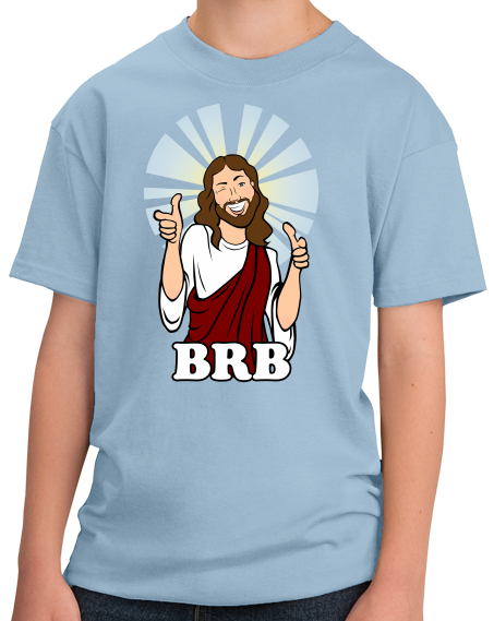 Youth Light Blue BRB Jesus - Christian Atheist Rapture Funny Apolcalypse Joke