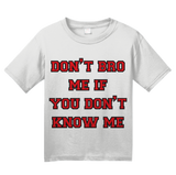Youth White Don't Bro Me If You Don't Know Me - Bro Joke Frat Move Funny T-shirt
