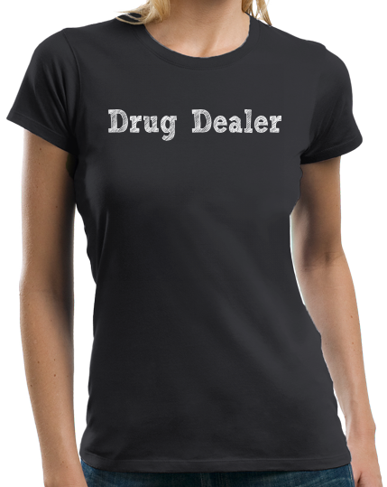 Ladies Black Drug Dealer - Pharmacology Student Humor Funny Psychiatrist T-shirt