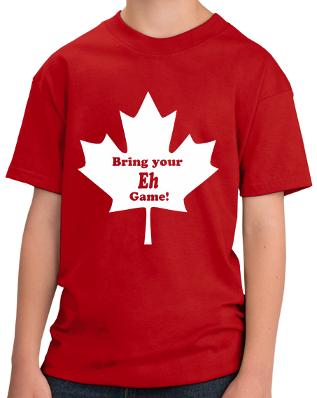 Youth Red Bring Your Eh Game - Canada Canadian Patriotism Pride Funny
