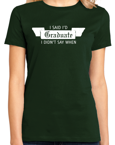Ladies Forest Green I Said I'd Graduate… - Super Senior College Procrastinator