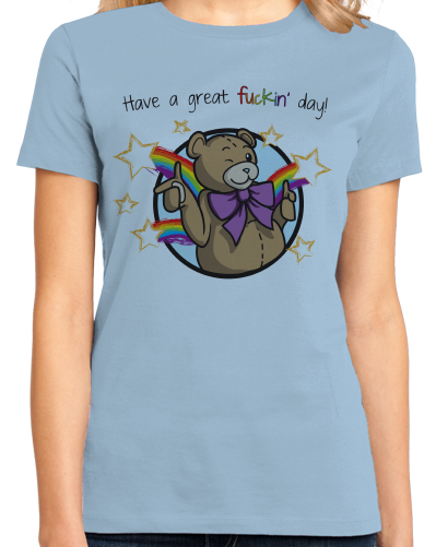 Ladies Light Blue Have A Great Fuckin' Day! - Ted Teddy Bear F-Word Funny Cute T-shirt