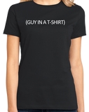 Ladies Black (Guy In A ) Cheap Halloween Costume - Stupid Joke Costume T-shirt