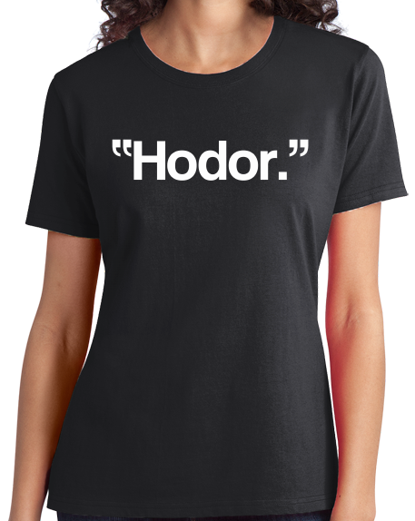 Ladies Black Hodor. - Funny Fantasy Manchild Fan T-shirt