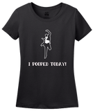 Ladies Black I POOPED TODAY! T-shirt