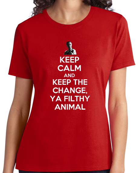 Ladies Red Keep Calm And Keep The Change, Ya Filthy Animal - Home Alone T-shirt