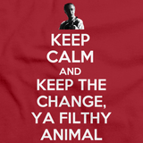 KEEP CALM AND KEEP THE CHANGE, YA FILTHY ANIMAL Red art preview
