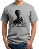 Standard Grey KEEP THE CHANGE, YA FILTHY ANIMAL T-shirt