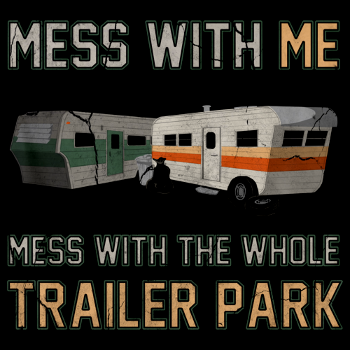 MESS WITH ME, MESS WITH THE WHOLE TRAILER PARK Black art preview