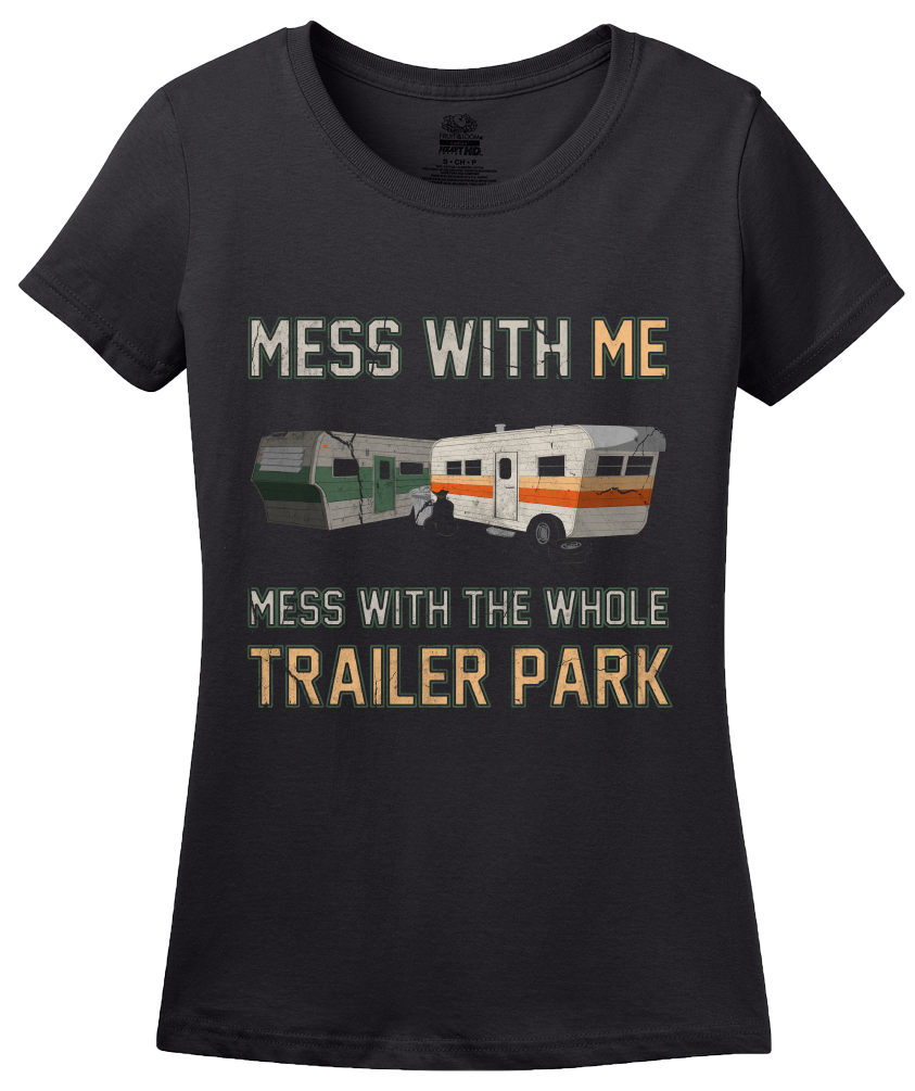 Ladies Black Mess With Me, Mess With The Whole Trailer Park - Redneck Pride T-shirt