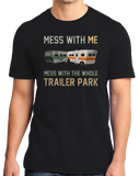 Standard Black Mess With Me, Mess With The Whole Trailer Park - Redneck Pride T-shirt