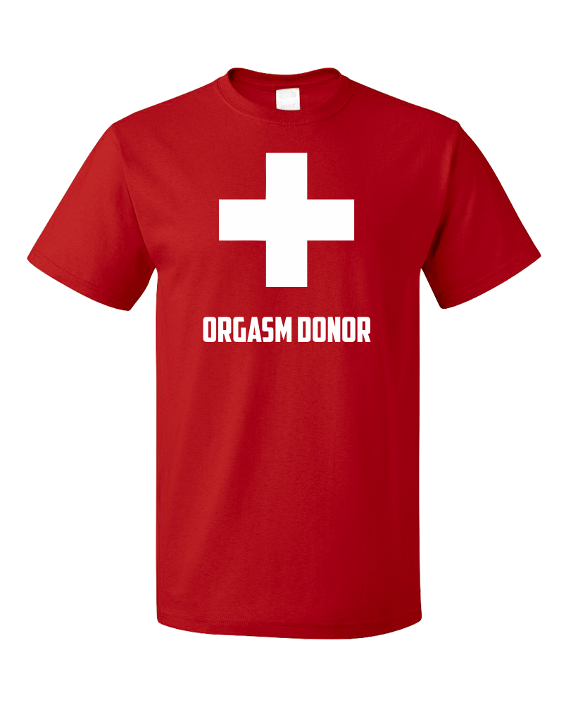 Standard Red Orgasm Donor - Offensive Party Joke Sex Humor Skeeze Costume T-shirt