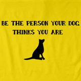 BE THE PERSON YOUR DOG THINKS YOU ARE Yellow art preview