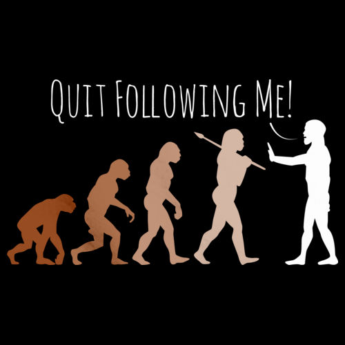 Quit Following Me! | Science, Evolution Humor Black Art Preview