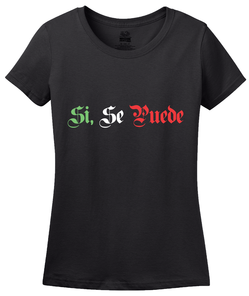 Ladies Black Si Se Puede - Chicano Pride Latino United Farm Workers Protest T-shirt