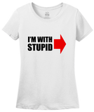 Ladies White I'm With Stupid - Insult Humor Sarcastic Dumb Joke Funny T-shirt