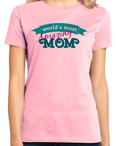 Ladies Pink World's Most Amazing Mom - Mother's Day Gift Best Mommy Love T-shirt