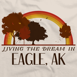 Living the Dream in Eagle, AK | Retro Unisex