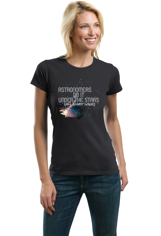 Ladies Black Astronomers Do It Under The Stars, All Night Long - Humor Pun T-shirt