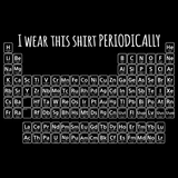 I Wear This Shirt Periodically Black art preview