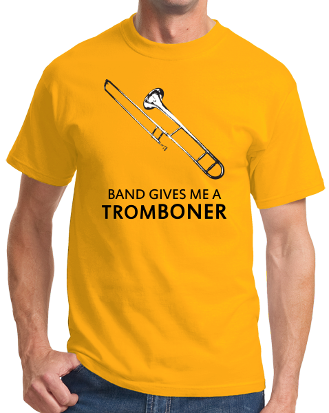 Standard Gold Band Gives Me A Tromboner - Marching Jazz Band Humor Camp Geek T-shirt