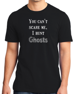 Standard Black You Can't Scare Me, I Hunt Ghosts - Paranormal Activity Hunting T-shirt