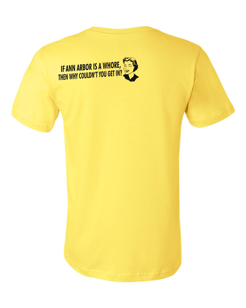 Standard Yellow If Ann Arbor Is A Whore, Why Couldn't You Get In? - Football Fan T-shirt