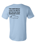 Standard Light Blue This Would Look Better on Your Bedroom Floor - Party T-shirt