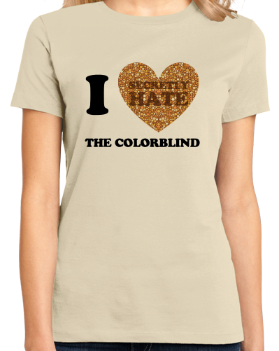 Ladies Natural I <3 (SECRETLY HATE) THE COLORBLIND T-shirt
