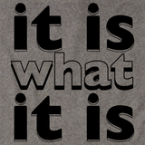 IT IS WHAT IT IS Grey art preview