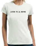 Ladies White LISTEN TO LIL WAYNE T-shirt
