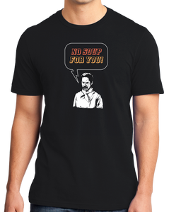 Standard Black No Soup for You!  T-shirt