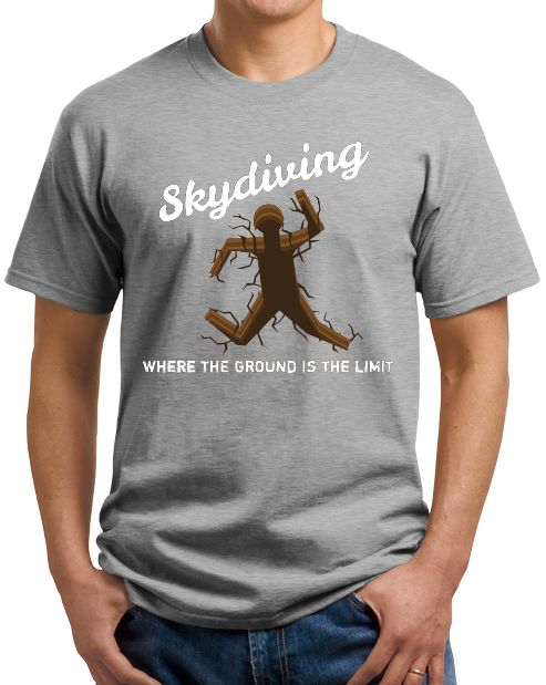 Standard Grey Skydiving: Where The Ground Is The Limit! - Skydiver Humor T-shirt