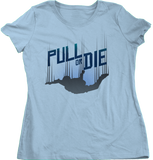 Ladies Light Blue Pull Or Die - Skydiving Parachute Extreme Sports Funny Humor T-shirt