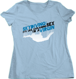 Ladies Light Blue Skydiving Is Like Sex To A Virgin - Skydiver Pride Funny T-shirt