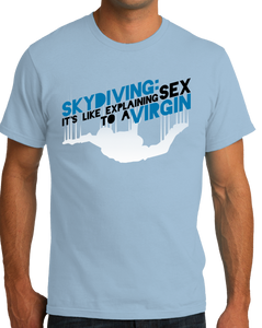 Unisex Light Blue Skydiving Is Like Sex To A Virgin - Skydiver Pride Funny T-shirt