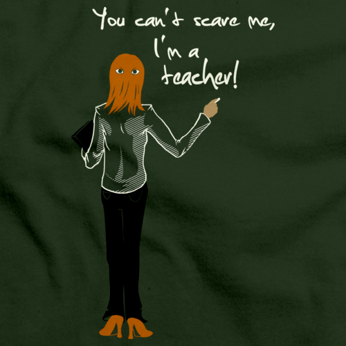 You Can't Scare Me, I'm a Teacher | Educator Humor Forest Green art preview