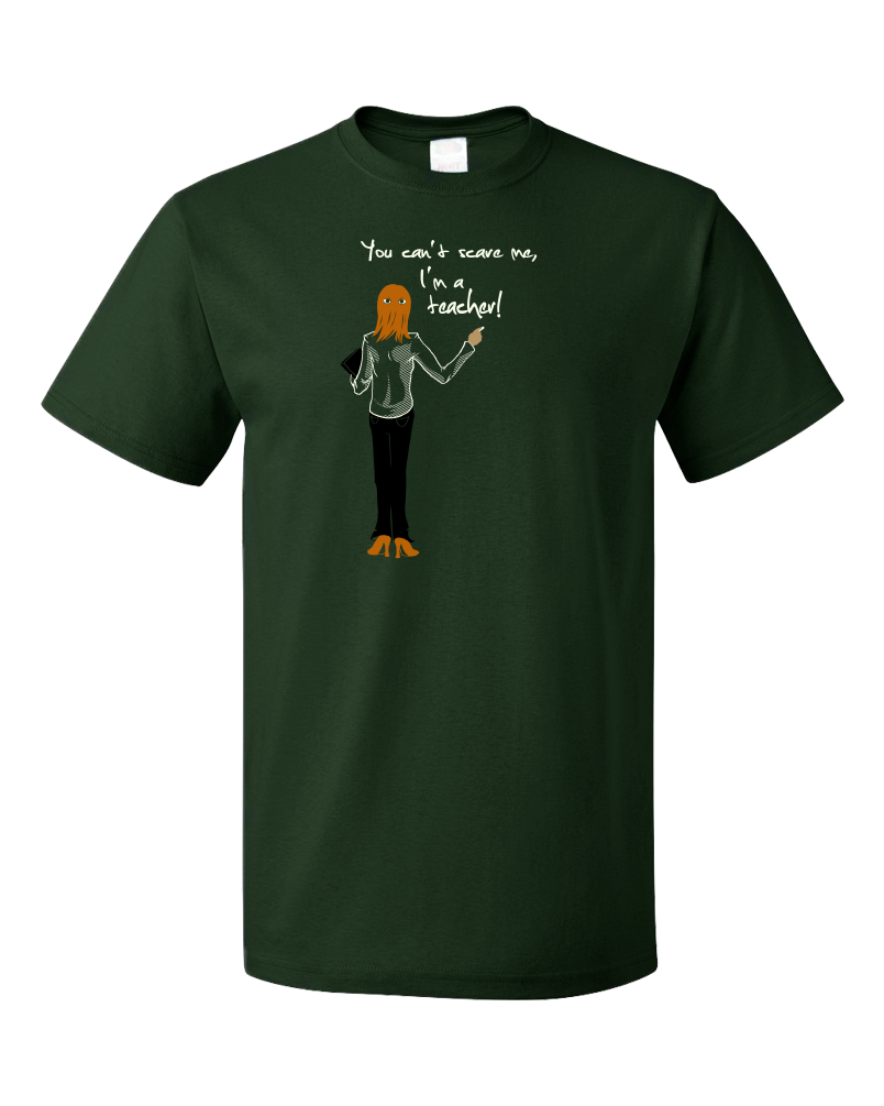 Standard Forest Green You Can't Scare Me, I'm A Teacher - Educator Humor Gift K-12 T-shirt