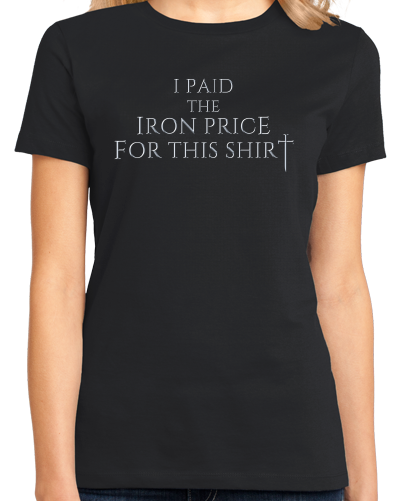 Ladies Black I Paid The Iron Price For This Shirt - Fantasy Fan T-shirt