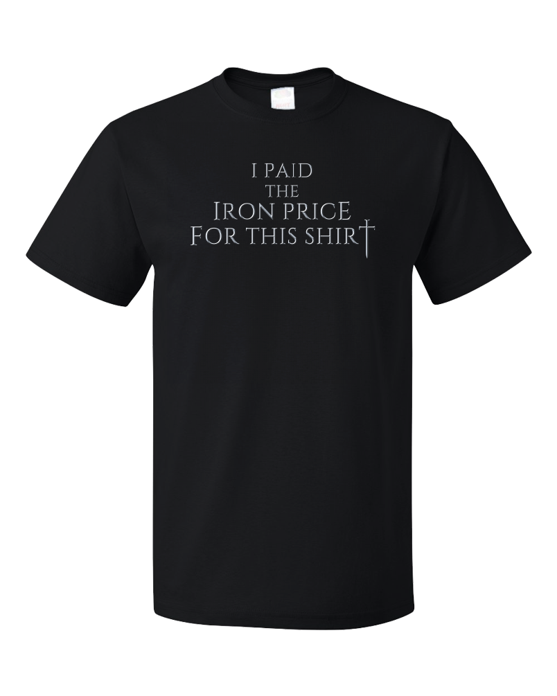 a95a136a3 ... Standard Black I Paid The Iron Price For This Shirt - Fantasy Fan T- shirt ...
