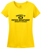 Ladies Yellow Yellow Property of UM Physics Dept. T-shirt