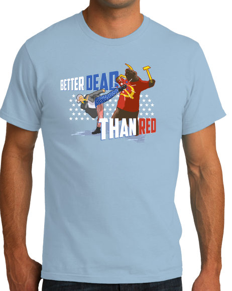 Standard Light Blue Better Dead Than Red - Patriot Humor 4th of July Anti-Commie T-shirt