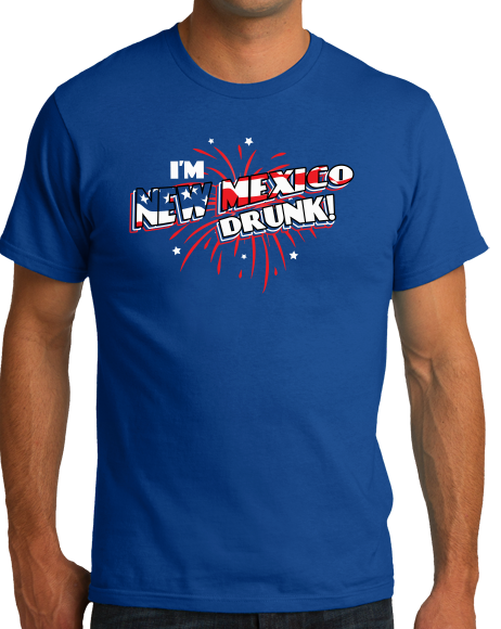 Standard Royal I'm New Mexico Drunk! - 4th of July Drinking Funny NM Party T-shirt