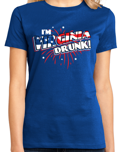 Ladies Royal I'm Virginia Drunk! - Patriot Thomas Jefferson July 4th Drunken T-shirt