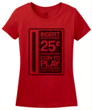 Ladies Red Insert Quarter To Play - 80s 90s Video Game Arcade Nostalgia T-shirt