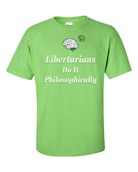 Libertarians Do It Philosophically - T-Shirt
