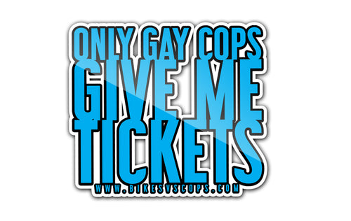 STICKER - ONLY GAY COPS GIVE ME TICKETS (SINGLE)