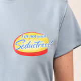 not your seductress tee