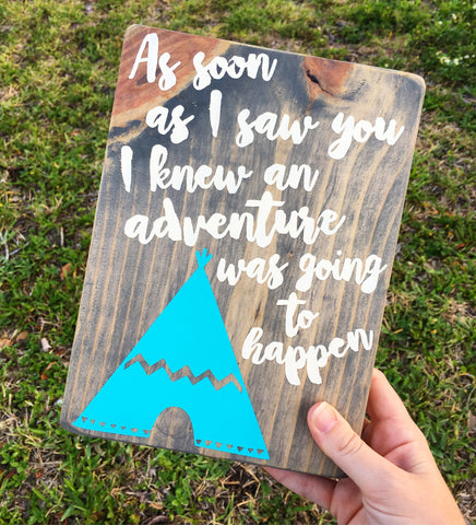 "As Soon As I Saw You I Knew An Adventure Was Going To Happen 8""x10"" Painted Wood Sign"